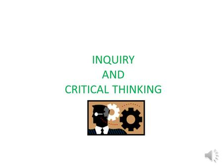 INQUIRY AND CRITICAL THINKING What is inquiry??? Simply put…. CRITICAL THINKING….