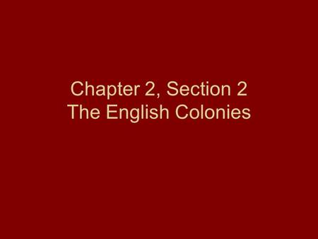 Chapter 2, Section 2 The English Colonies. Main Idea The English established thirteen colonies along the East Coast of North America.