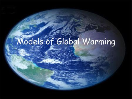 Models of Global Warming. Using Computer Models… Take years to develop Difficult to get them to account for all factors Unreliable Possible to build models.
