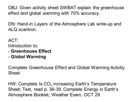 OBJ: Given activity sheet SWBAT explain the greenhouse effect and global warming with 70% accuracy. DN: Hand-in Layers of the Atmosphere Lab write-up and.