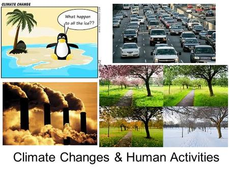Climate Changes & Human Activities. Biblical Reference Even the stork in the sky knows her appointed seasons, and the dove, the swift and the thrush observe.