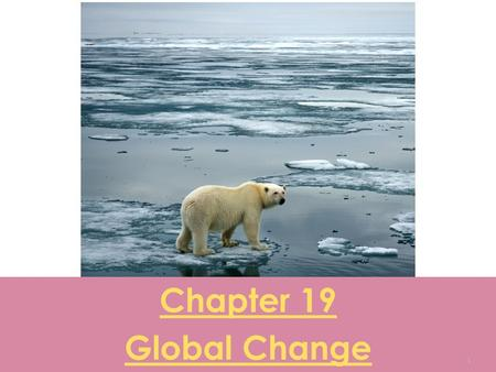 Chapter 19 Global Change 1. o Global change- any chemical, biological or physical property change of the planet. o Global climate change- changes in the.