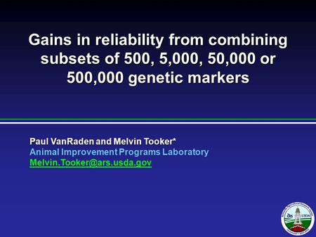 2007 Paul VanRaden and Melvin Tooker* Animal Improvement Programs Laboratory 2010 Gains in reliability from combining subsets.