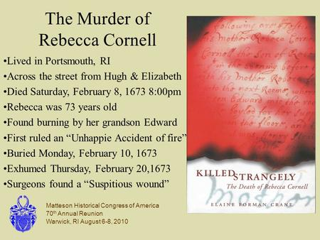 Matteson Historical Congress of America 70 th Annual Reunion Warwick, RI August 6-8, 2010 The Murder of Rebecca Cornell Lived in Portsmouth, RI Across.