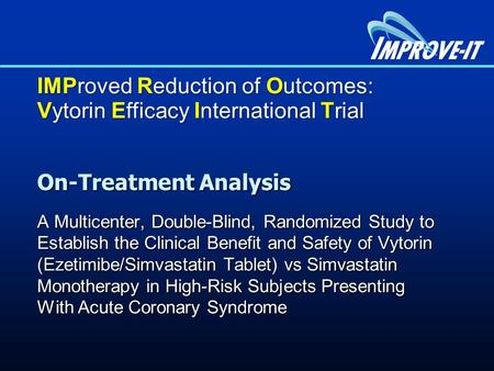 On-Treatment Analysis A Multicenter, Double-Blind, Randomized Study to Establish the Clinical Benefit and Safety of Vytorin (Ezetimibe/Simvastatin Tablet)