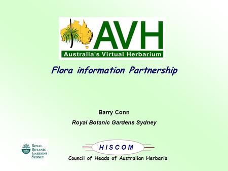 H I S C O M Flora information Partnership Barry Conn Royal Botanic Gardens Sydney Council of Heads of Australian Herbaria.