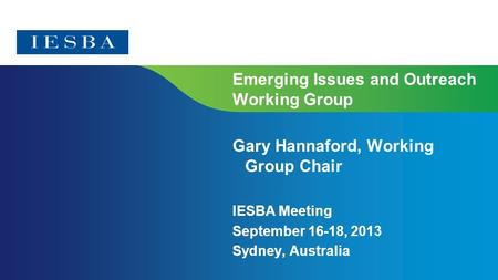 Page 1 Emerging Issues and Outreach Working Group Gary Hannaford, Working Group Chair IESBA Meeting September 16-18, 2013 Sydney, Australia.
