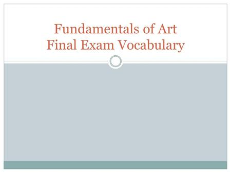 Fundamentals of Art Final Exam Vocabulary. Vocabulary for Final Exam Objective: You will study and match words with definitions in order to review for.