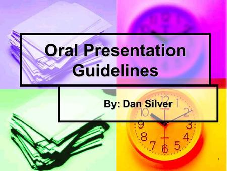 1 Oral Presentation Guidelines By: Dan Silver. 2 I. Basic Best Practices.