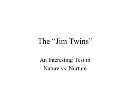 "The ""Jim Twins"" An Interesting Test in Nature vs. Nurture."