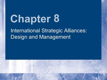 Chapter 8 International Strategic Alliances: Design and Management.