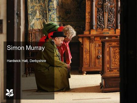 "Simon Murray Hardwick Hall, Derbyshire. Our vision ""We will give our visitors experiences that are emotionally rewarding, intellectually stimulating."