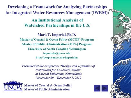 Master of Coastal & Ocean Policy Master of Public Administration Developing a Framework for Analyzing Partnerships for Integrated Water Resources Management.