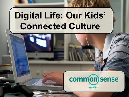 Digital Life: Our Kids' Connected Culture. Socializing Communicating Creating Playing Exploring Learning.