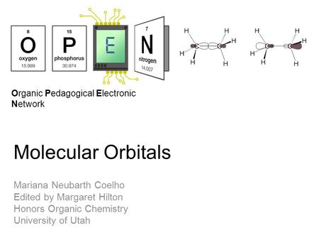 Organic Pedagogical Electronic Network Molecular Orbitals Mariana Neubarth Coelho Edited by Margaret Hilton Honors Organic Chemistry University of Utah.