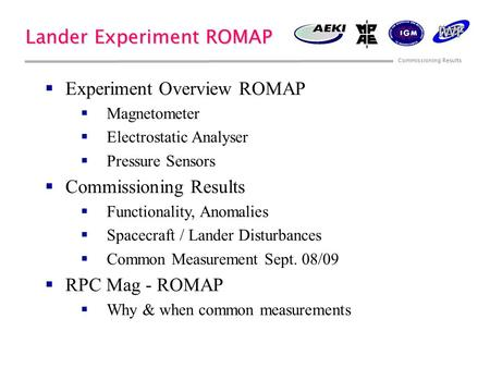 Commissioning Results Lander Experiment ROMAP  Experiment Overview ROMAP  Magnetometer §Electrostatic Analyser §Pressure Sensors §Commissioning Results.