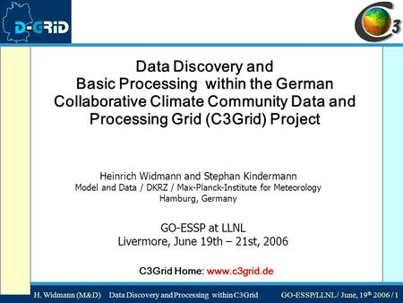 H. Widmann (M&D) Data Discovery and Processing within C3Grid GO-ESSP/LLNL / June, 19 th 2006 / 1 Data Discovery and Basic Processing within the German.