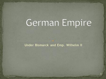 Under Bismarck and Emp. Wilhelm II 1. Strongest state in Europe (25 states) Rapid industrialization Bismarck (1871-1890 Chancellor!) Bismarck's Kulturkampf: