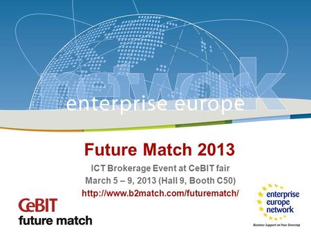 Future Match / CeBIT 2013 Future Match 2013 ICT Brokerage Event at CeBIT fair March 5 – 9, 2013 (Hall 9, Booth C50)