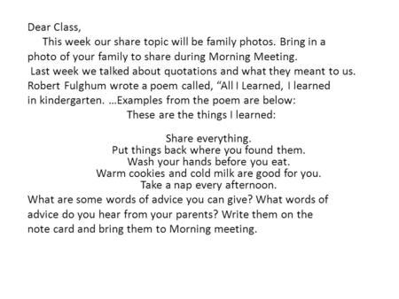 Dear Class, This week our share topic will be family photos. Bring in a photo of your family to share during Morning Meeting. Last week we talked about.