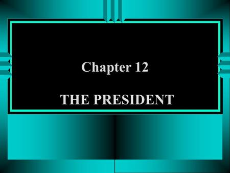 Chapter 12 THE PRESIDENT. George W. Bush's War Presidency  The Bush administration began under a cloud of illegitimacy, and with no mandate  For first.