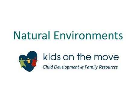 Natural Environments. T he IFSP team determines if it is necessary to consider providing services outside of the natural environment. Remember: Parents.