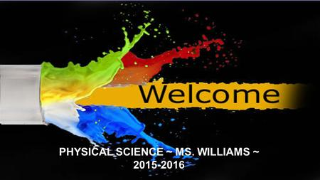 PHYSICAL SCIENCE ~ MS. WILLIAMS ~ 2015-2016 DO NOW (3 mins) Just like a picture is worth 1000 words, so is a song. On a blank sheet of paper answer the.