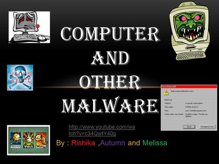 By : Rishika,Autumn and Melissa Computer and other malware  tch?y=c34QwtY40g.