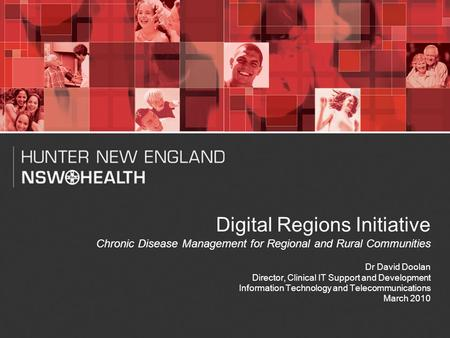 1 Digital Regions Initiative Chronic Disease Management for Regional and Rural Communities Dr David Doolan Director, Clinical IT Support and Development.