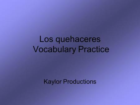 Los quehaceres Vocabulary Practice Kaylor Productions.