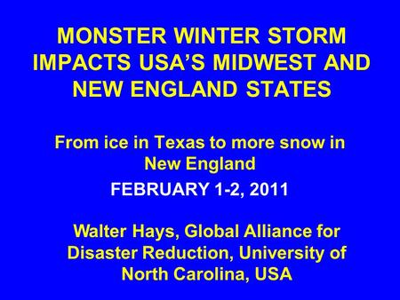 MONSTER WINTER STORM IMPACTS USA'S MIDWEST AND NEW ENGLAND STATES From ice in Texas to more snow in New England FEBRUARY 1-2, 2011 Walter Hays, Global.