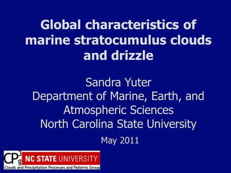 Global characteristics of marine stratocumulus clouds and drizzle Sandra Yuter Department of Marine, Earth, and Atmospheric Sciences North Carolina State.