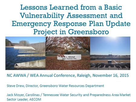 Lessons Learned from a Basic Vulnerability Assessment and Emergency Response Plan Update Project in Greensboro NC AWWA / WEA Annual Conference, Raleigh,