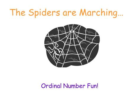 The Spiders are Marching… Ordinal Number Fun! Click on the spider that is first to get to his web.