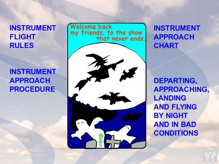 Welcome back my friends, to the show that never ends. © ABA INSTRUMENT FLIGHT RULES INSTRUMENT APPROACH PROCEDURE INSTRUMENT APPROACH CHART DEPARTING,