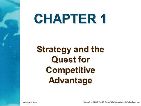McGraw-Hill/Irwin Copyright ©2010 The McGraw-Hill Companies, All Rights Reserved. CHAPTER 1 Strategy and the Quest for Competitive Advantage.