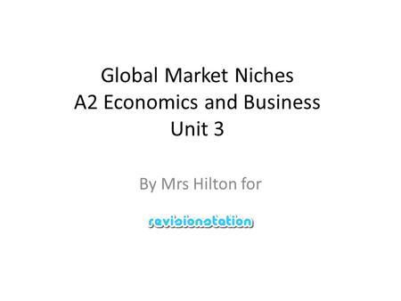 Global Market Niches A2 Economics and Business Unit 3 By Mrs Hilton for.