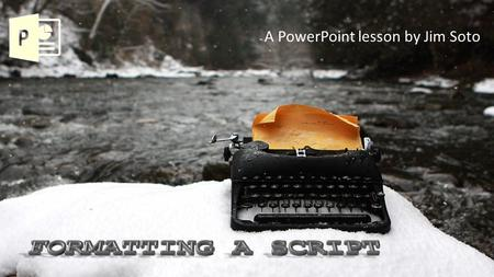 A PowerPoint lesson by Jim Soto. If you are writing a script that you want other people to produce, then you need to be writing in the Master Scene Format.