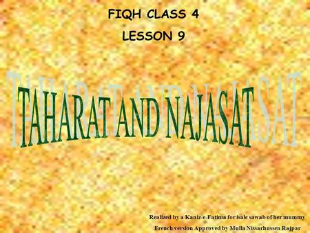 FIQH CLASS 4 LESSON 9 Realized by a Kaniz-e-Fatima for isale sawab of her mummy French version Approved by Mulla Nissarhussen Rajpar.