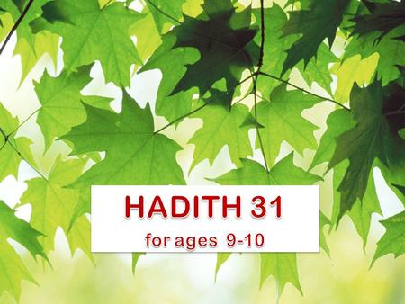 Knowledge Lessons learnt from this Hadith: 1. Ilm or Knowledge of Islam is the greatest treasure and fortune any person can gain. 2. Ignorance of Islam.