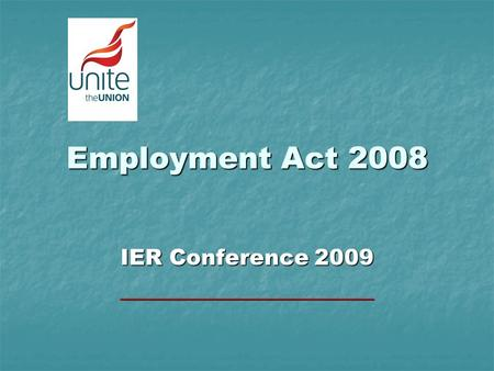 Employment Act 2008 IER Conference 2009 _______________________.