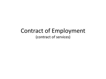 Contract of Employment (contract of services). What is it?  A common law contract  Employer pays $$ - employee carries out work  An award sets minimum.