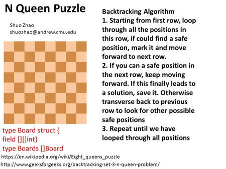 N Queen Puzzle https://en.wikipedia.org/wiki/Eight_queens_puzzle Backtracking Algorithm 1. Starting from first row, loop through all the positions in this.