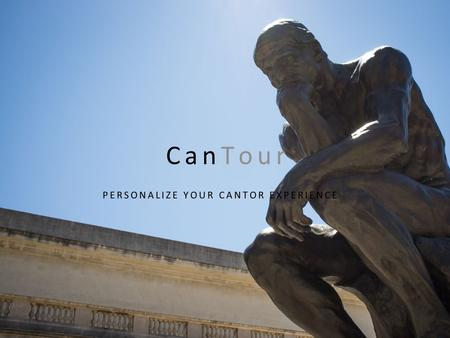 CanTour PERSONALIZE YOUR CANTOR EXPERIENCE. PROBLEM & SOLUTION Visitors experience museum fatigue and overwhelming options CanTour proposes to personalize.