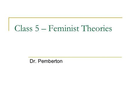 Class 5 – Feminist Theories Dr. Pemberton. Key Concepts of Feminist Therapy Problems are viewed in a sociopolitical and cultural context The client knows.