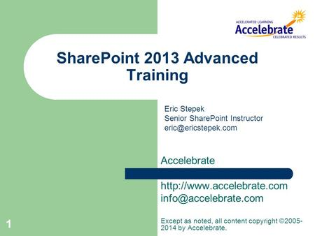 1 SharePoint 2013 Advanced Training Accelebrate  Except as noted, all content copyright ©2005- 2014 by Accelebrate.