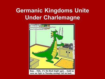 Germanic Kingdoms Unite Under Charlemagne. Germanic Kingdoms Arise German warriors were not loyal to emperors & administrators whom they had never met.