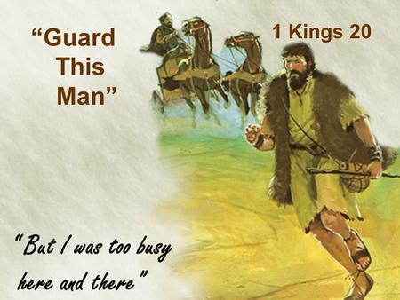 "1 Kings 20 ""Guard This Man"" "" But I was too busy here and there"""