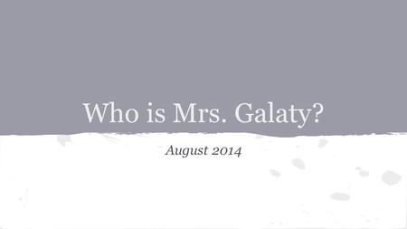 Who is Mrs. Galaty? August 2014. A little about me.. ● My home is in upstate New York. ● I have 3 brothers and 2 sisters. ● My pets have been a Shar-pei,