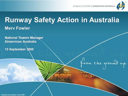 Runway Safety Action in Australia Merv Fowler National Towers Manager Airservices Australia 13 September 2005 Merv Fowler National Towers Manager Airservices.